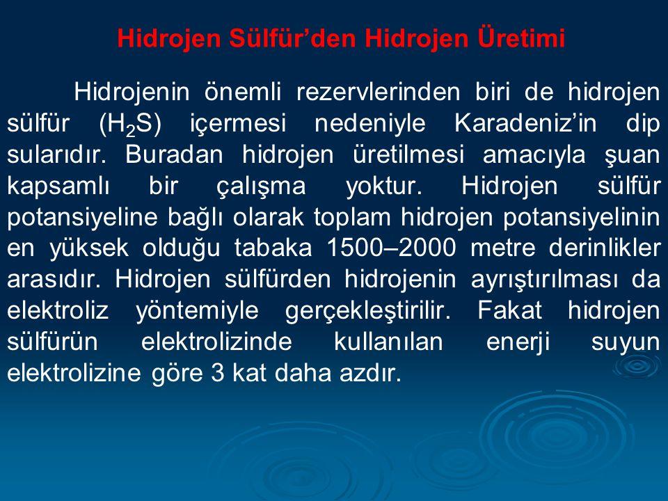 Hidrojen Sülfür'den Hidrojen Üretimi Hidrojenin önemli rezervlerinden biri de hidrojen sülfür (H 2 S) içermesi nedeniyle Karadeniz'in dip sularıdır. B