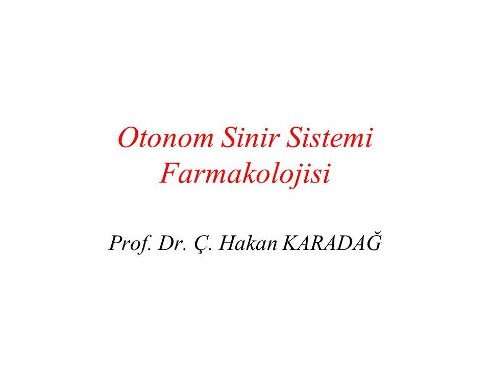 Otonom Sinir Sistemi Farmakolojisi Prof. Dr. Ç. Hakan KARADAĞ