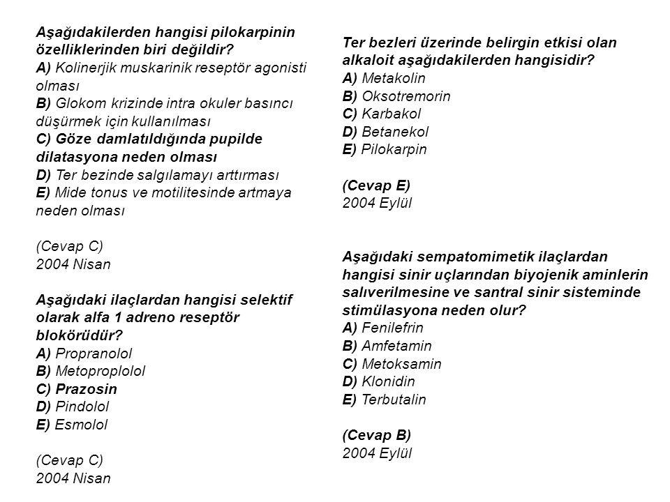 Aşağıdakilerden hangisi pilokarpinin özelliklerinden biri değildir? A) Kolinerjik muskarinik reseptör agonisti olması B) Glokom krizinde intra okuler