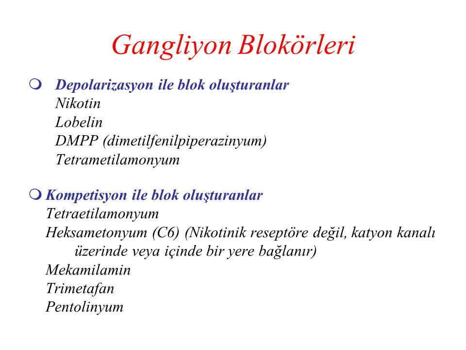 Gangliyon Blokörleri  Depolarizasyon ile blok oluşturanlar Nikotin Lobelin DMPP (dimetilfenilpiperazinyum) Tetrametilamonyum  Kompetisyon ile blok o