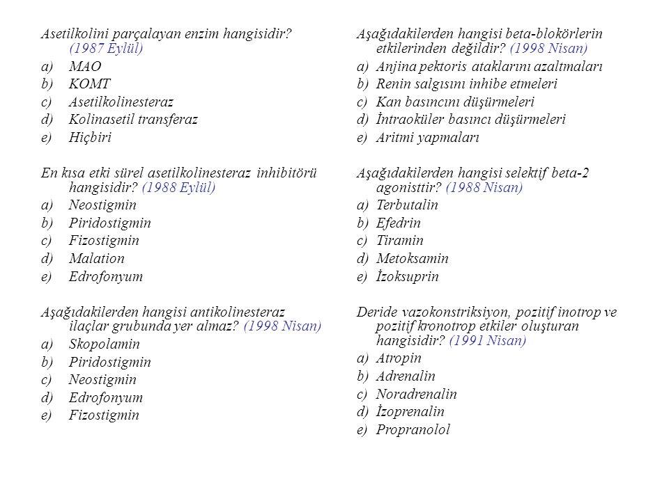 Asetilkolini parçalayan enzim hangisidir? (1987 Eylül) a)MAO b)KOMT c)Asetilkolinesteraz d)Kolinasetil transferaz e)Hiçbiri En kısa etki sürel asetilk