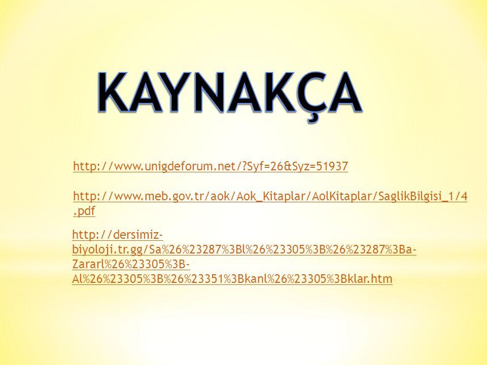 http://www.unigdeforum.net/?Syf=26&Syz=51937 http://www.meb.gov.tr/aok/Aok_Kitaplar/AolKitaplar/SaglikBilgisi_1/4.pdf http://dersimiz- biyoloji.tr.gg/