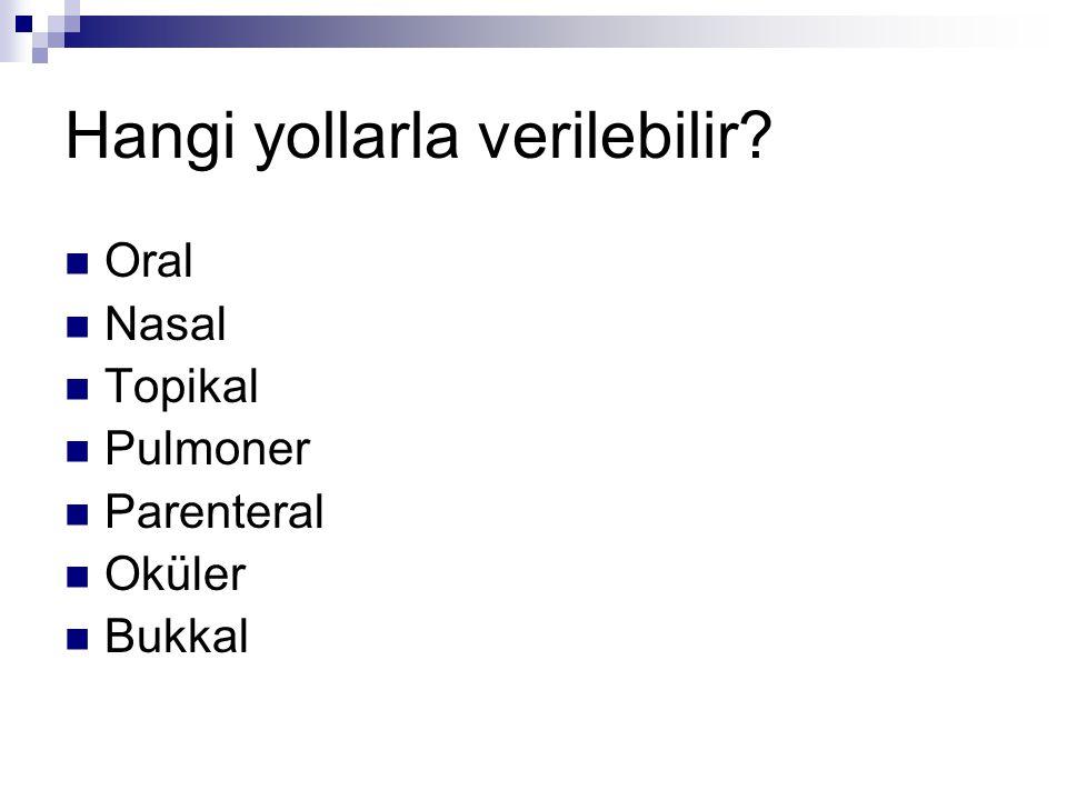 Hangi yollarla verilebilir? Oral Nasal Topikal Pulmoner Parenteral Oküler Bukkal