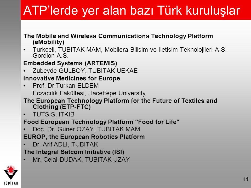 11 ATP'lerde yer alan bazı Türk kuruluşlar The Mobile and Wireless Communications Technology Platform (eMobility) Turkcell, TUBITAK MAM, Mobilera Bilisim ve Iletisim Teknolojileri A.S.