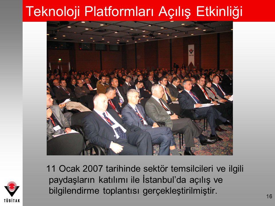 16 Teknoloji Platformları Açılış Etkinliği 11 Ocak 2007 tarihinde sektör temsilcileri ve ilgili paydaşların katılımı ile İstanbul'da açılış ve bilgile