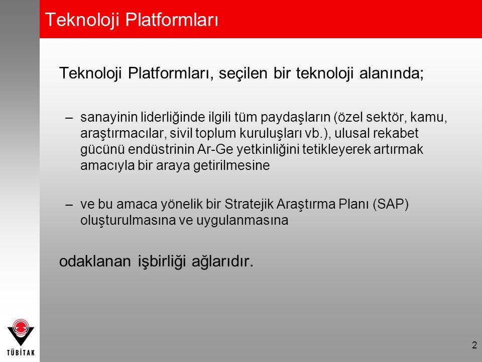 2 Teknoloji Platformları Teknoloji Platformları, seçilen bir teknoloji alanında; –sanayinin liderliğinde ilgili tüm paydaşların (özel sektör, kamu, ar