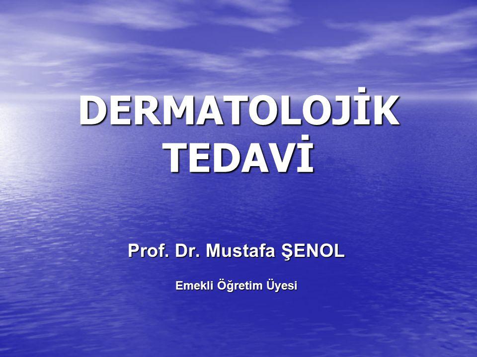 DERMATOLOJİK TEDAVİ Prof. Dr. Mustafa ŞENOL Emekli Öğretim Üyesi