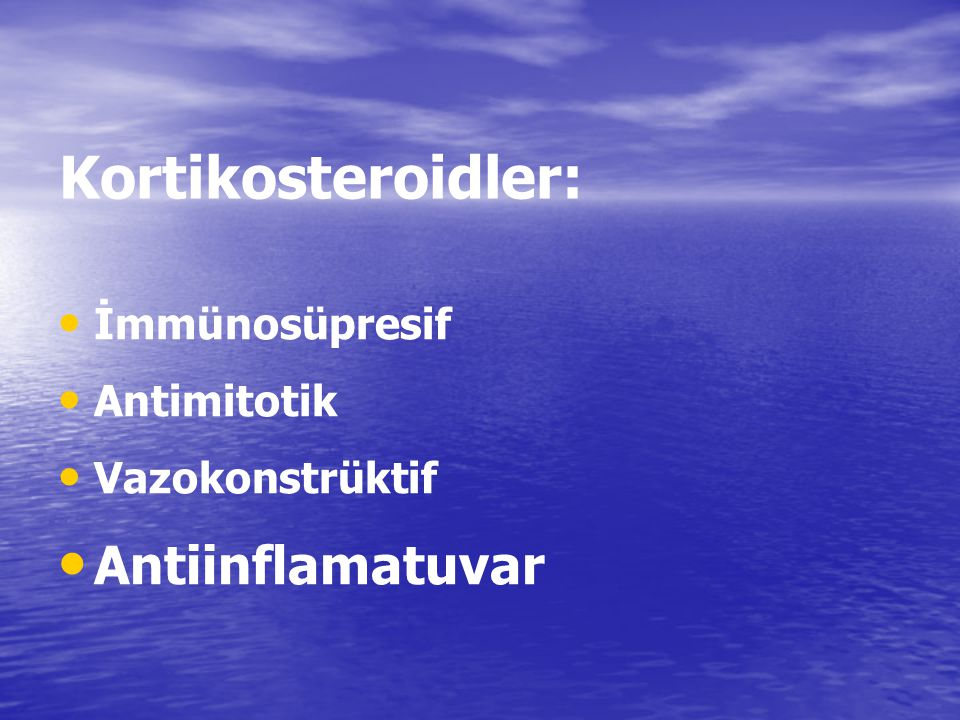 Kortikosteroidler: İmmünosüpresif Antimitotik Vazokonstrüktif Antiinflamatuvar