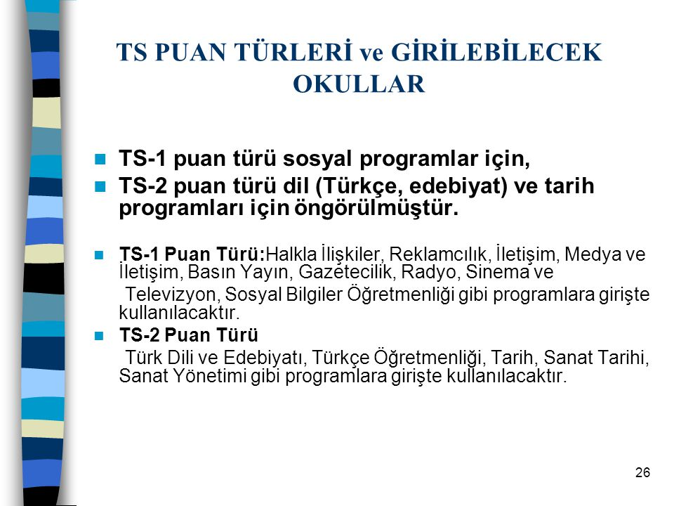 25 3. TS Grubu Puan Türleri Türkç e % T.Mat % Sosy al % Fen B. % TDE % Coğ- 1 % Tarih % Coğ- 2 % Fels. Gr. % TS 1 1310125158 7 TS 2 18611525515510