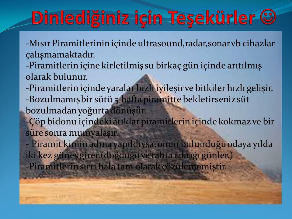 -Mısır Piramitlerinin içinde ultrasound,radar,sonar vb cihazlar çalışmamaktadır. -Piramitlerin içine kirletilmiş su birkaç gün içinde arıtılmış olarak