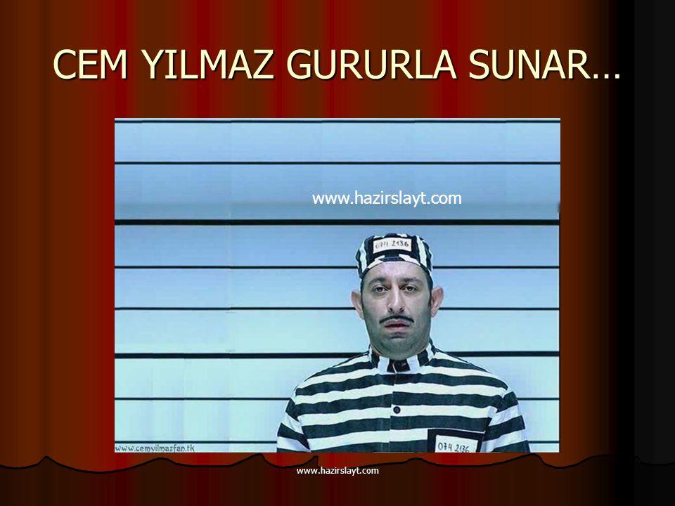 www.hazirslayt.com CEM YILMAZ GURURLA SUNAR… www.hazirslayt.com