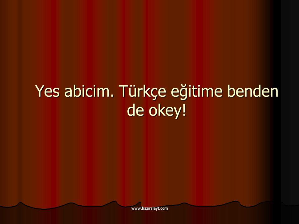 www.hazirslayt.com Yes abicim. Türkçe eğitime benden de okey!