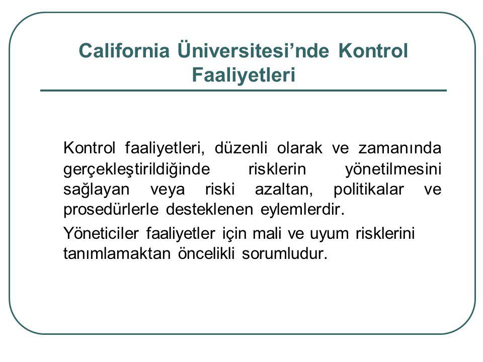 California Üniversitesi'nde Kontrol Faaliyetleri Kontrol faaliyetleri, düzenli olarak ve zamanında gerçekleştirildiğinde risklerin yönetilmesini sağlayan veya riski azaltan, politikalar ve prosedürlerle desteklenen eylemlerdir.