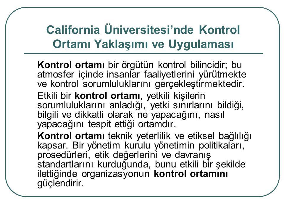 California Üniversitesi'nde Kontrol Ortamı Yaklaşımı ve Uygulaması Kontrol ortamı bir örgütün kontrol bilincidir; bu atmosfer içinde insanlar faaliyetlerini yürütmekte ve kontrol sorumluluklarını gerçekleştirmektedir.