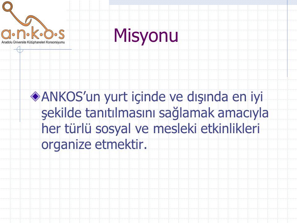 Misyonu ANKOS'un yurt içinde ve dışında en iyi şekilde tanıtılmasını sağlamak amacıyla her türlü sosyal ve mesleki etkinlikleri organize etmektir.