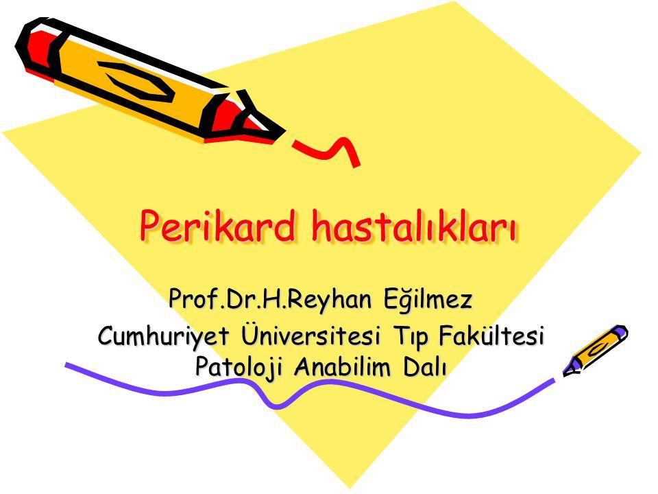 Perikard hastalıkları Prof.Dr.H.Reyhan Eğilmez Cumhuriyet Üniversitesi Tıp Fakültesi Patoloji Anabilim Dalı