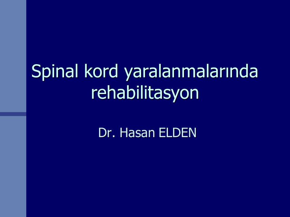 Spinal kord yaralanmalarında rehabilitasyon Dr. Hasan ELDEN