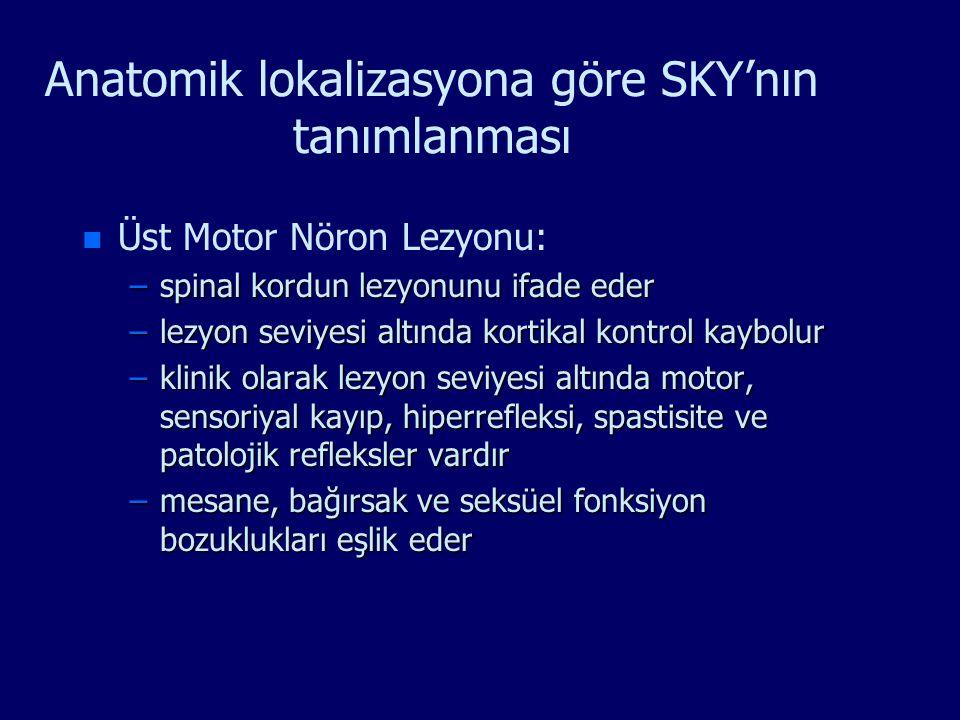 Anatomik lokalizasyona göre SKY'nın tanımlanması n n Üst Motor Nöron Lezyonu: –spinal kordun lezyonunu ifade eder –lezyon seviyesi altında kortikal ko