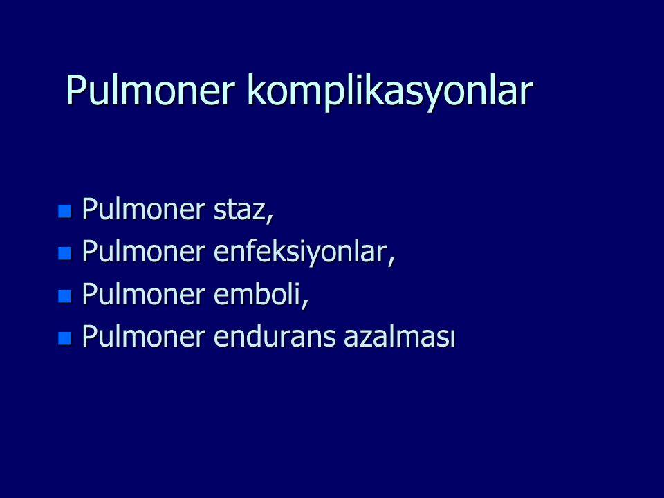 Pulmoner komplikasyonlar n Pulmoner staz, n Pulmoner enfeksiyonlar, n Pulmoner emboli, n Pulmoner endurans azalması