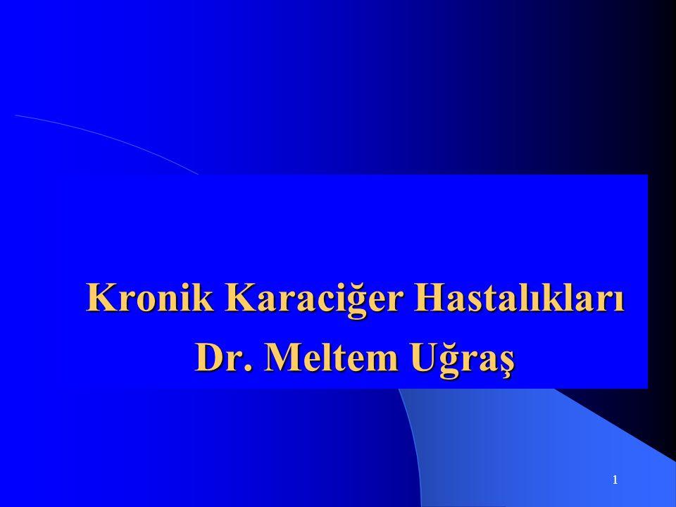 1 Kronik Karaciğer Hastalıkları Dr. Meltem Uğraş