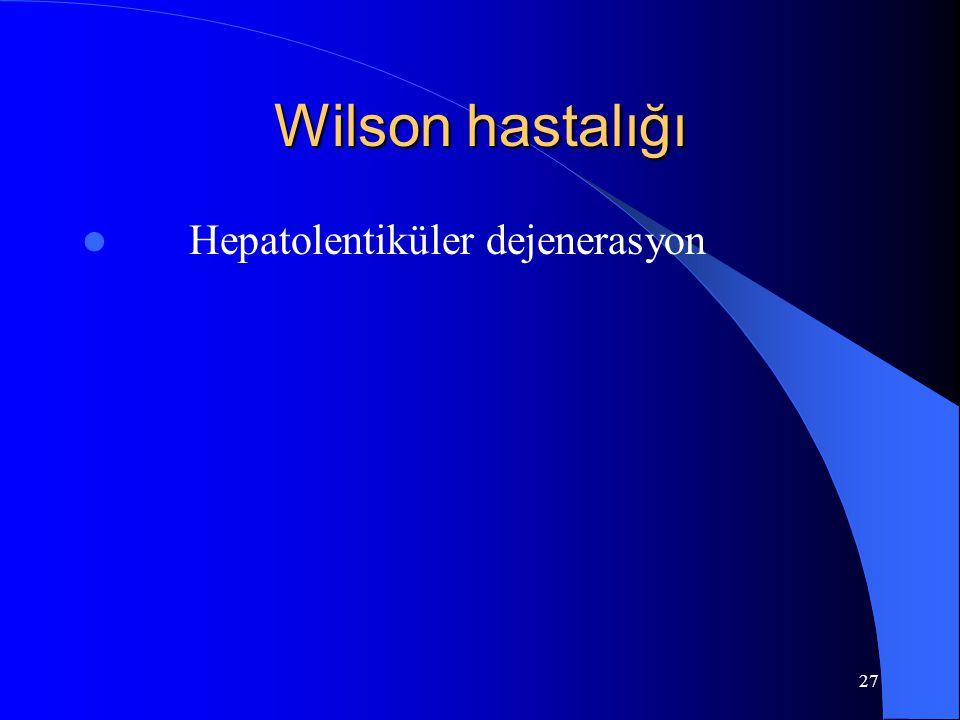27 Wilson hastalığı Hepatolentiküler dejenerasyon
