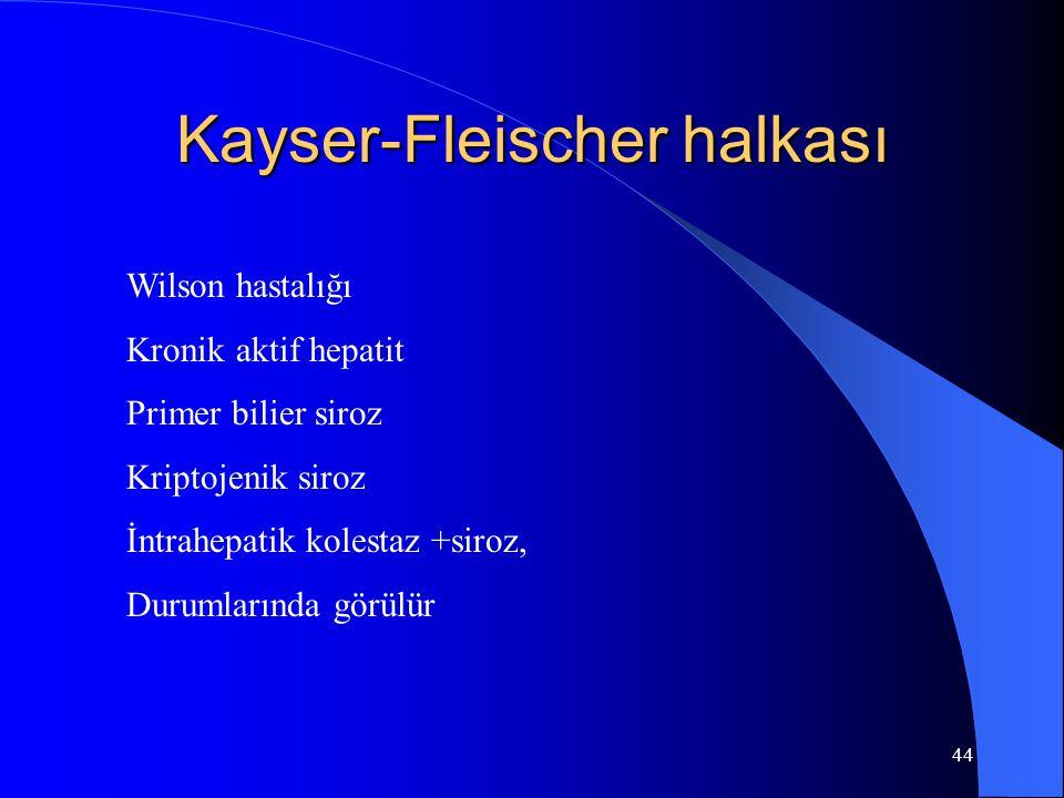 44 Kayser-Fleischer halkası Wilson hastalığı Kronik aktif hepatit Primer bilier siroz Kriptojenik siroz İntrahepatik kolestaz +siroz, Durumlarında gör