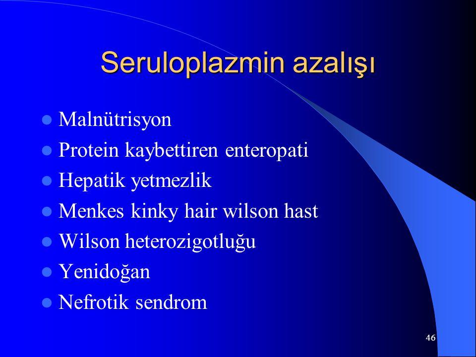 46 Seruloplazmin azalışı Malnütrisyon Protein kaybettiren enteropati Hepatik yetmezlik Menkes kinky hair wilson hast Wilson heterozigotluğu Yenidoğan Nefrotik sendrom