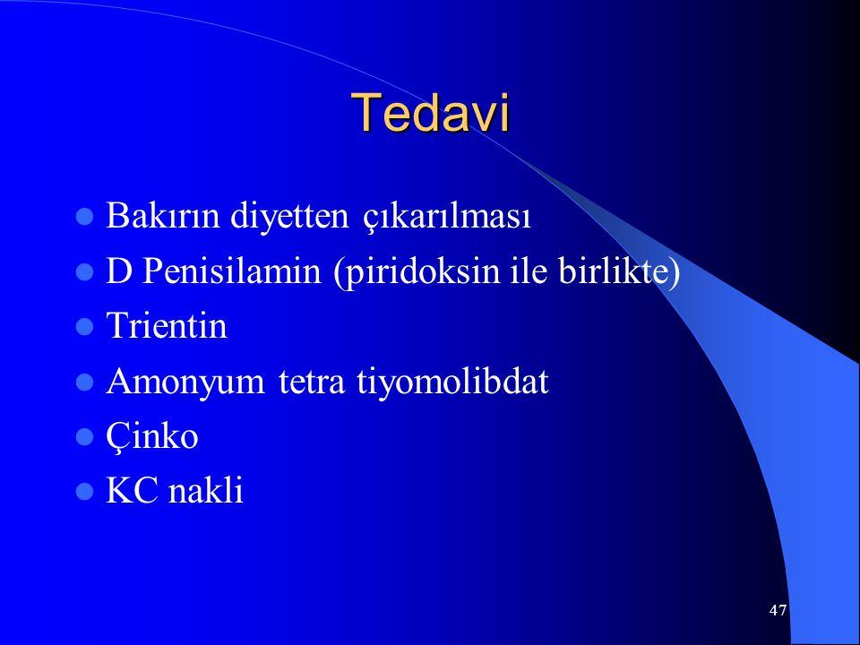 47 Tedavi Bakırın diyetten çıkarılması D Penisilamin (piridoksin ile birlikte) Trientin Amonyum tetra tiyomolibdat Çinko KC nakli