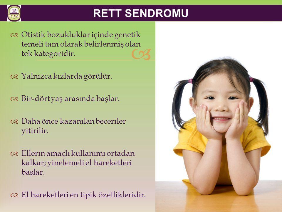  RETT SENDROMU  Otistik bozukluklar içinde genetik temeli tam olarak belirlenmiş olan tek kategoridir.