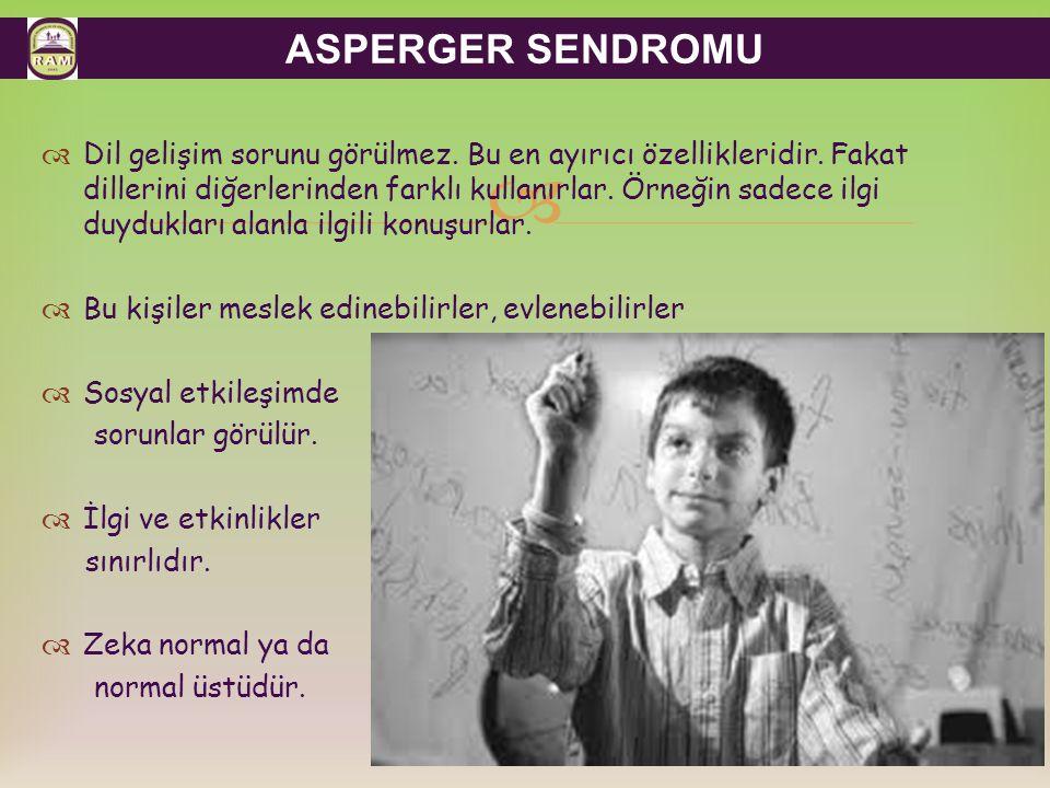  ASPERGER SENDROMU  Dil gelişim sorunu görülmez.