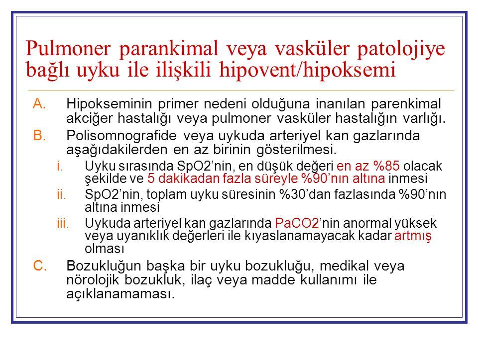 Pulmoner parankimal veya vasküler patolojiye bağlı uyku ile ilişkili hipovent/hipoksemi A.Hipokseminin primer nedeni olduğuna inanılan parenkimal akci