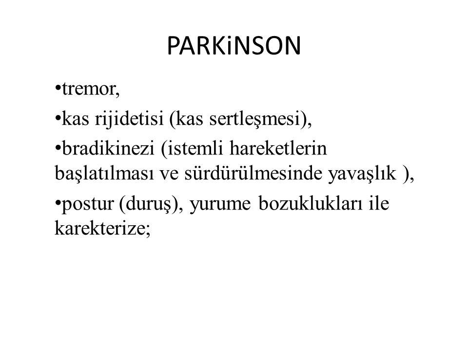 PARKiNSON tremor, kas rijidetisi (kas sertleşmesi), bradikinezi (istemli hareketlerin başlatılması ve sürdürülmesinde yavaşlık ), postur (duruş), yuru