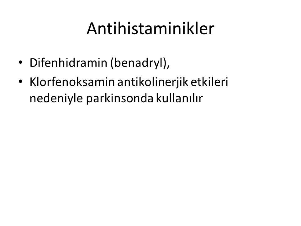 Antihistaminikler Difenhidramin (benadryl), Klorfenoksamin antikolinerjik etkileri nedeniyle parkinsonda kullanılır