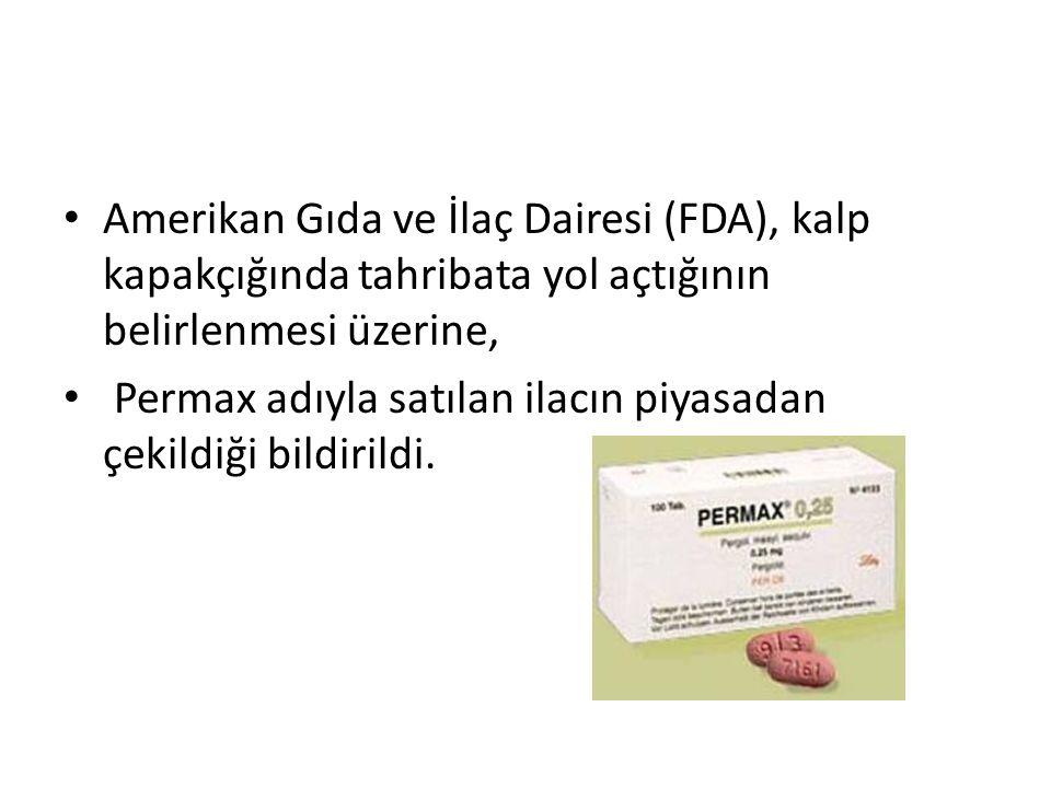 Amerikan Gıda ve İlaç Dairesi (FDA), kalp kapakçığında tahribata yol açtığının belirlenmesi üzerine, Permax adıyla satılan ilacın piyasadan çekildiği