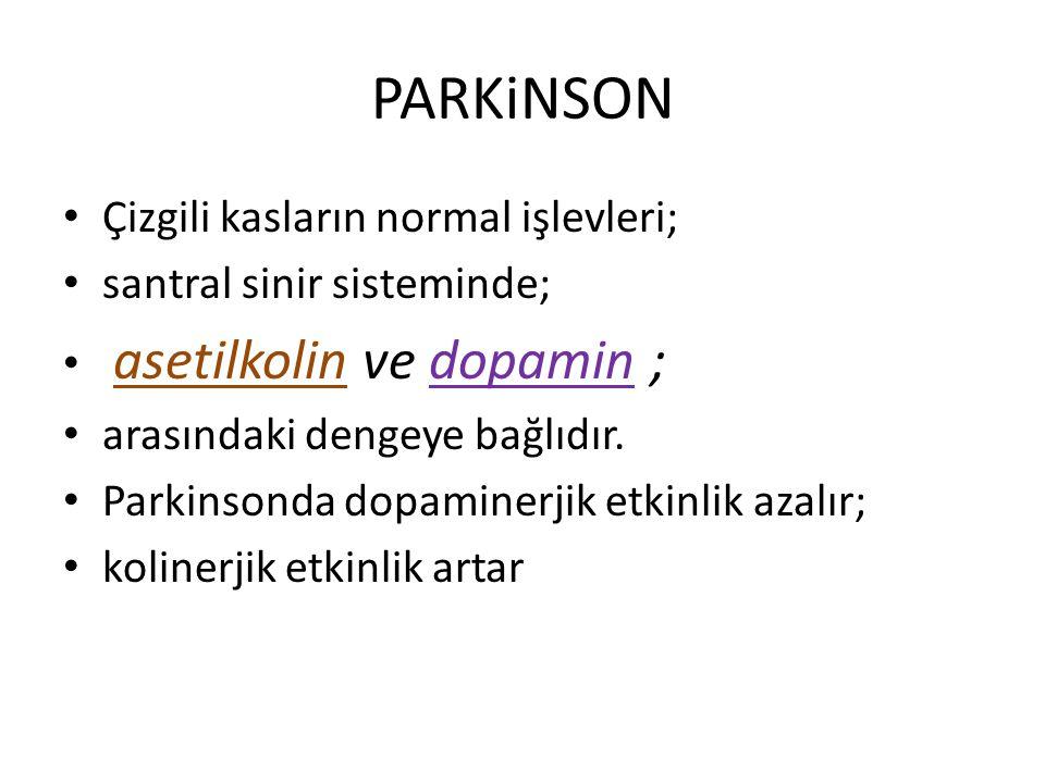 PARKiNSON Çizgili kasların normal işlevleri; santral sinir sisteminde; asetilkolin ve dopamin ; arasındaki dengeye bağlıdır. Parkinsonda dopaminerjik