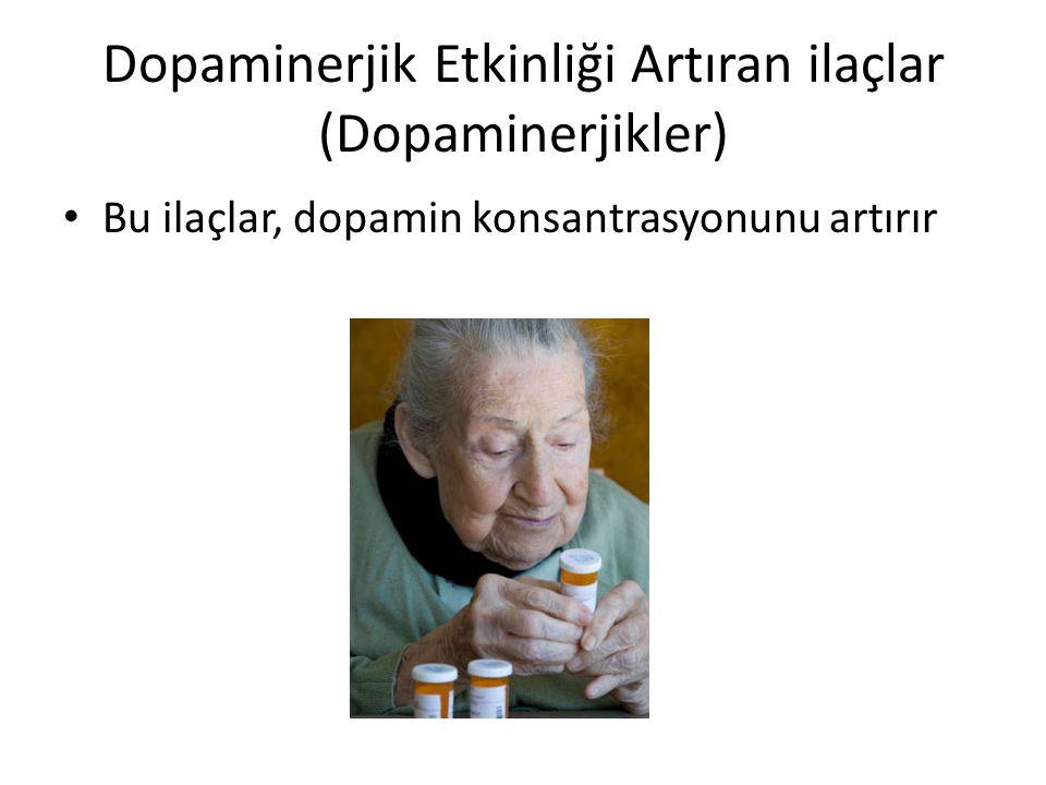 Dopaminerjik Etkinliği Artıran ilaçlar (Dopaminerjikler) Bu ilaçlar, dopamin konsantrasyonunu artırır