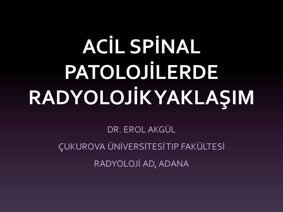 ÖĞRENME HEDEFLERİ Hastayı acile getiren spinal nörolojik nedenler Radyoloji ile ilgili acil spinal hastalıkların radyolojik bulguları Olgularla sık görülen acil spinal hastalıkları tanıyabilme becerisini artırma