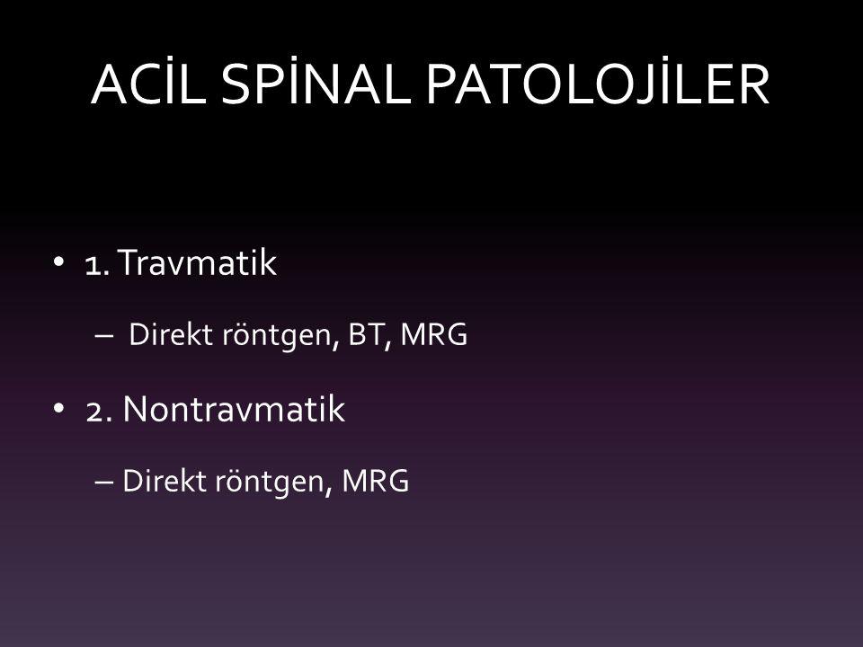 ACİL SPİNAL PATOLOJİLER 1. Travmatik – Direkt röntgen, BT, MRG 2. Nontravmatik – Direkt röntgen, MRG