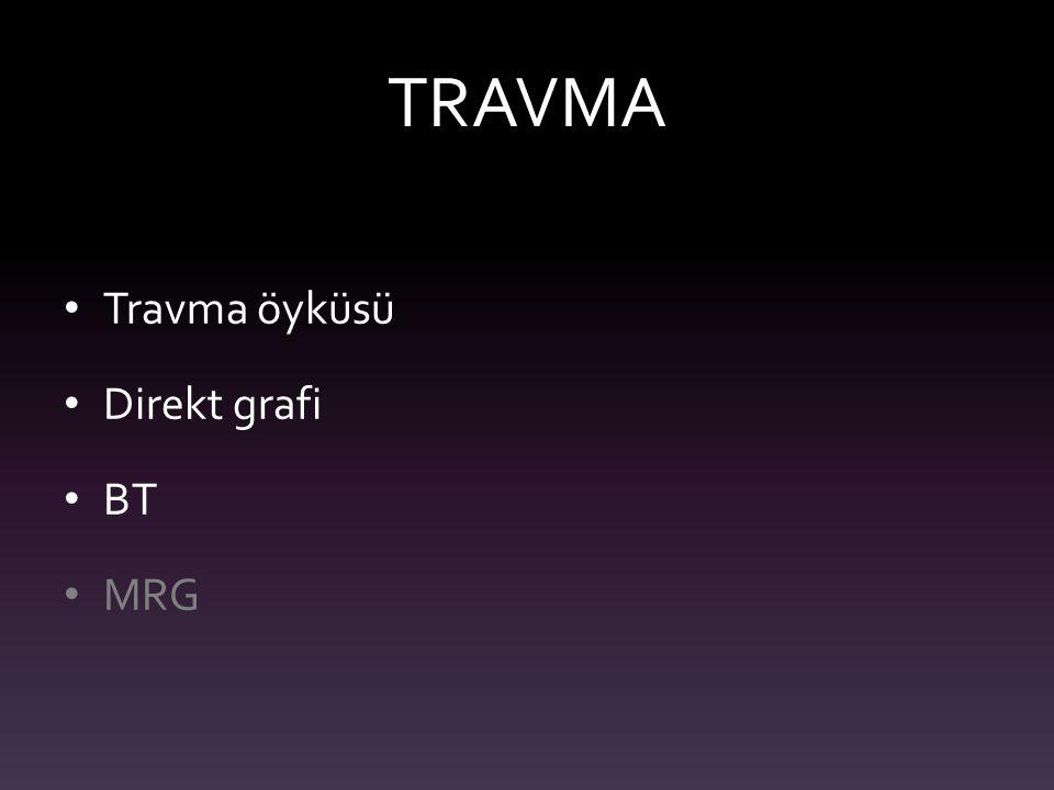 TRAVMA Travma öyküsü Direkt grafi BT MRG