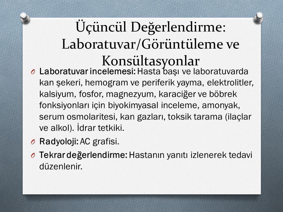 Üçüncül Değerlendirme: Laboratuvar/Görüntüleme ve Konsültasyonlar O Laboratuvar incelemesi: Hasta başı ve laboratuvarda kan şekeri, hemogram ve perife