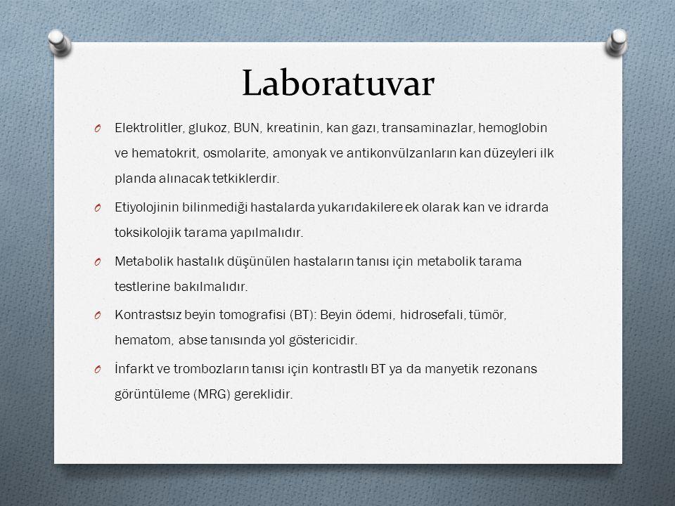 Laboratuvar O Elektrolitler, glukoz, BUN, kreatinin, kan gazı, transaminazlar, hemoglobin ve hematokrit, osmolarite, amonyak ve antikonvülzanların kan