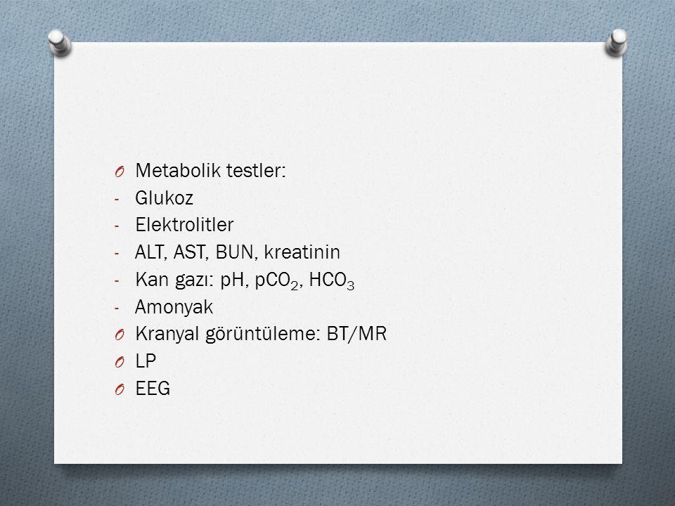 O Metabolik testler: - Glukoz - Elektrolitler - ALT, AST, BUN, kreatinin - Kan gazı: pH, pCO 2, HCO 3 - Amonyak O Kranyal görüntüleme: BT/MR O LP O EE