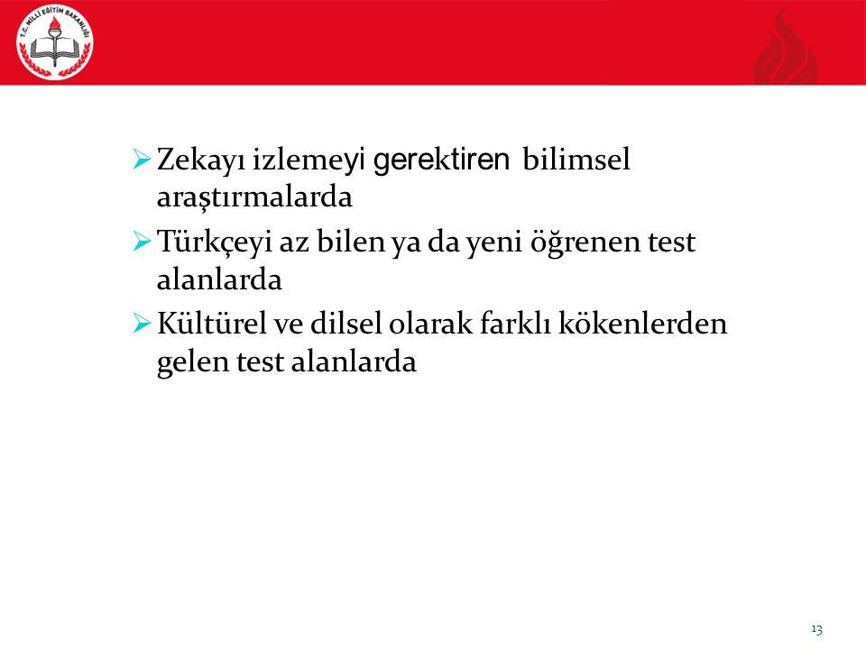 13  Zekayı izleme yi gere k tiren bilimsel araştırmalarda  Türkçeyi az bilen ya da yeni öğrenen test alanlarda  Kültürel ve dilsel olarak farklı kö