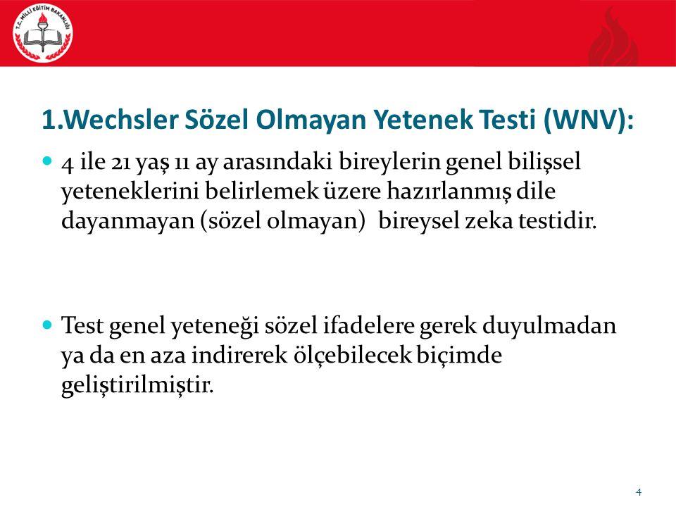 1.Wechsler Sözel Olmayan Yetenek Testi (WNV): 4 ile 21 yaş 11 ay arasındaki bireylerin genel bilişsel yeteneklerini belirlemek üzere hazırlanmış dile dayanmayan (sözel olmayan) bireysel zeka testidir.