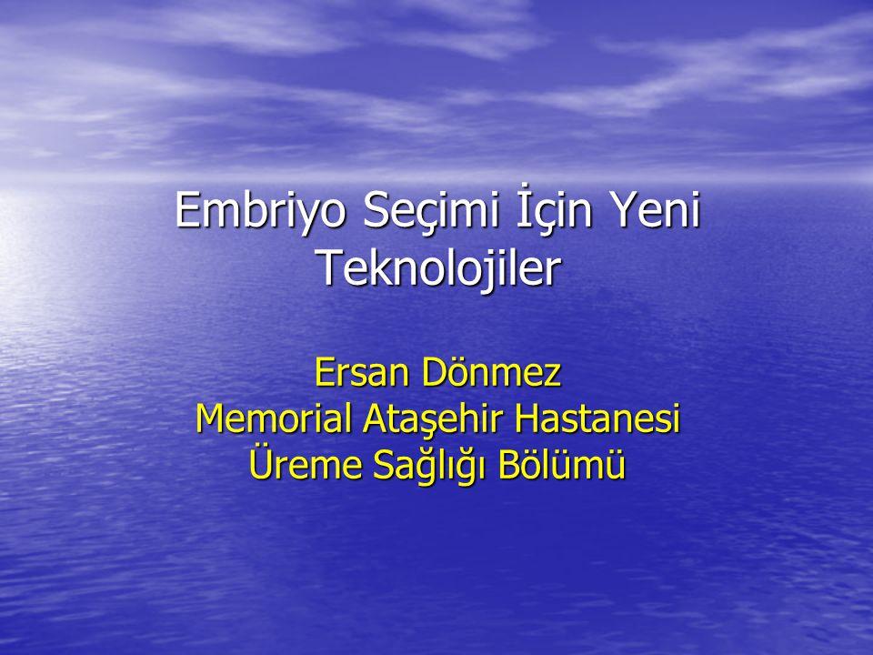 Embriyo Seçimi İçin Yeni Teknolojiler Ersan Dönmez Memorial Ataşehir Hastanesi Üreme Sağlığı Bölümü