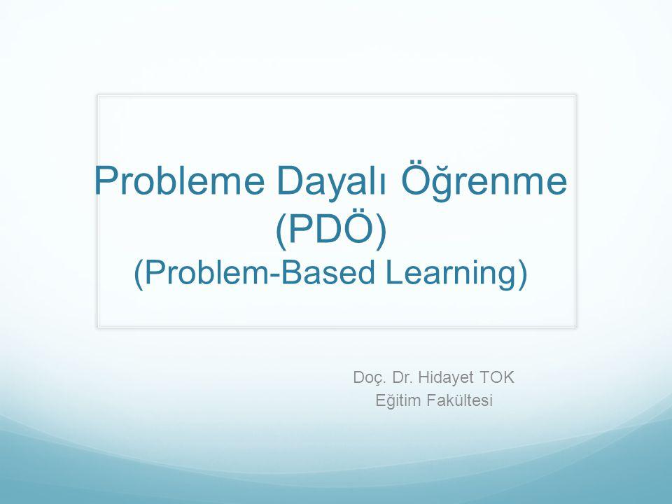 Probleme Dayalı Öğrenme (PDÖ) (Problem-Based Learning) Doç. Dr. Hidayet TOK Eğitim Fakültesi