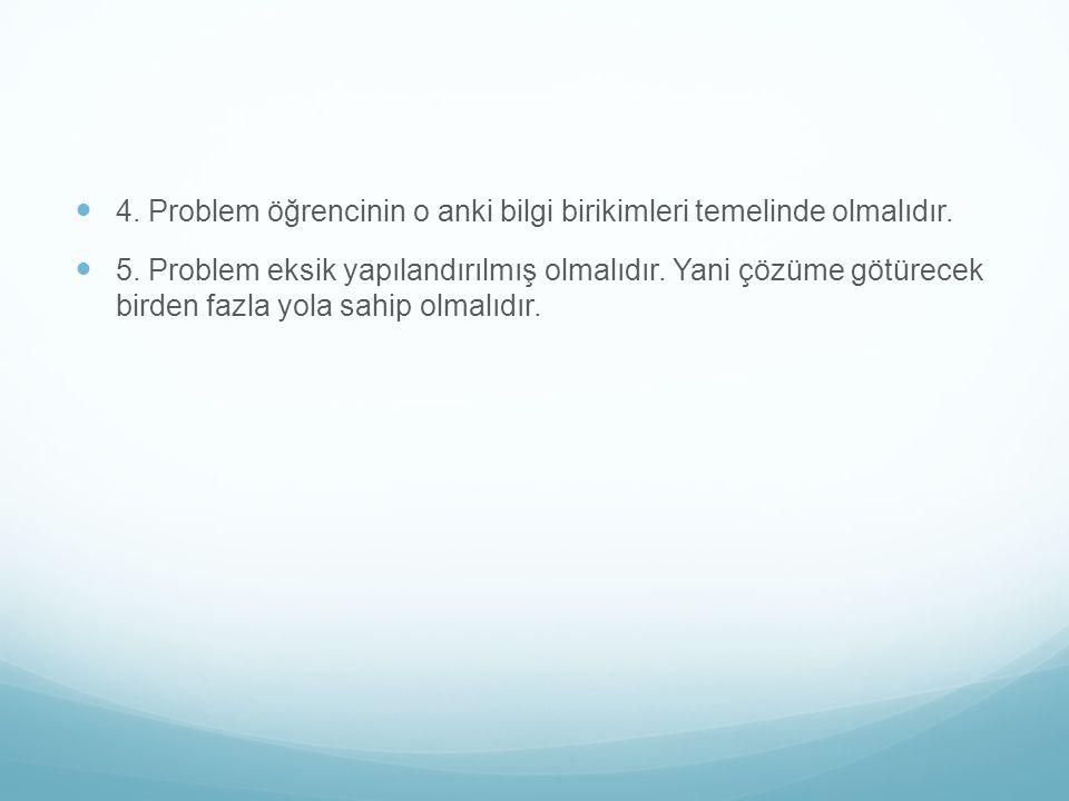 4.Problem öğrencinin o anki bilgi birikimleri temelinde olmalıdır.