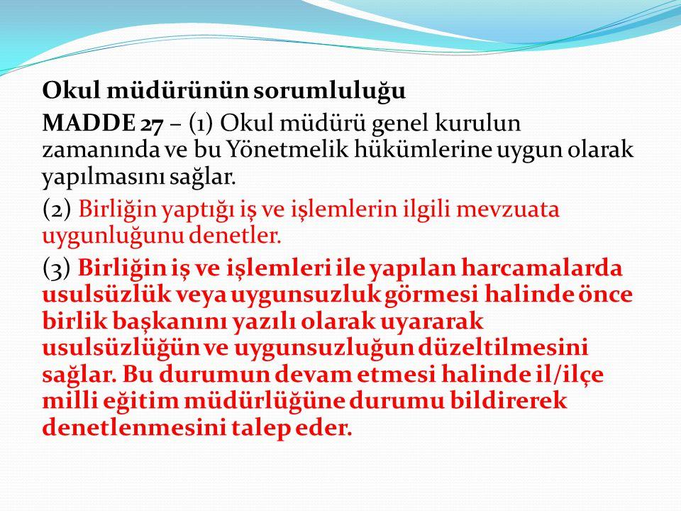 Okul müdürünün sorumluluğu MADDE 27 – (1) Okul müdürü genel kurulun zamanında ve bu Yönetmelik hükümlerine uygun olarak yapılmasını sağlar. (2) Birliğ