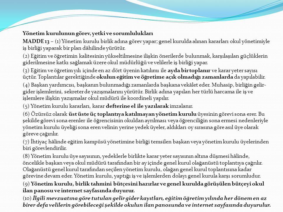 Yönetim kurulunun görev, yetki ve sorumlulukları MADDE 13 – (1) Yönetim kurulu birlik adına görev yapar; genel kurulda alınan kararları okul yönetimiy