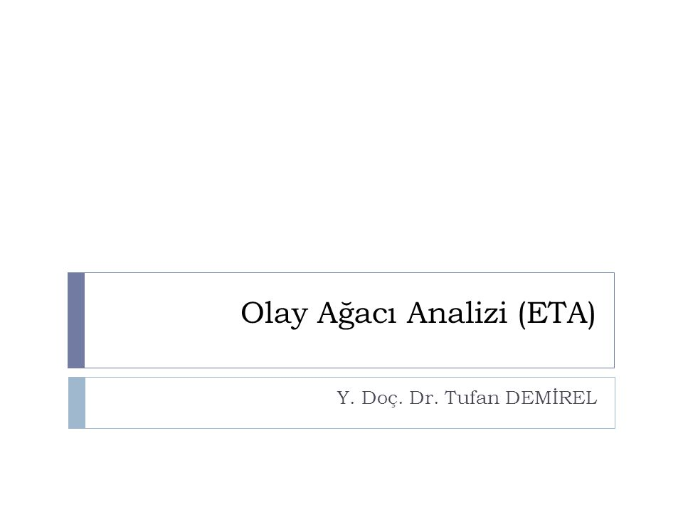 Olay Ağacı Analizi (ETA) Y. Doç. Dr. Tufan DEMİREL